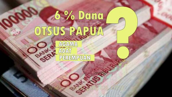 Dana OTSUS 6% untuk Agama, Adat dan Perempuan Dikemanakan ?